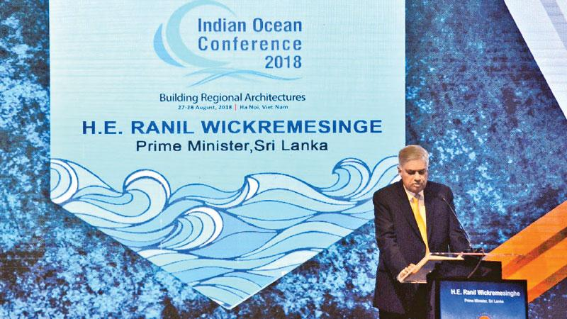The Indian Ocean Region defines the destiny of the 21st Century. Our regional linkages envisage to maintain prosperity for all said Ranil Wickremesinghe, Prime Minister of Sri Lanka at the Indian Ocean Conference 2018 in Hanoi, Vietnam last week